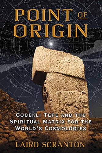Point of Origin: Gobekli Tepe and the Spiritual Matrix for the World's Cosmologies (English Edition)