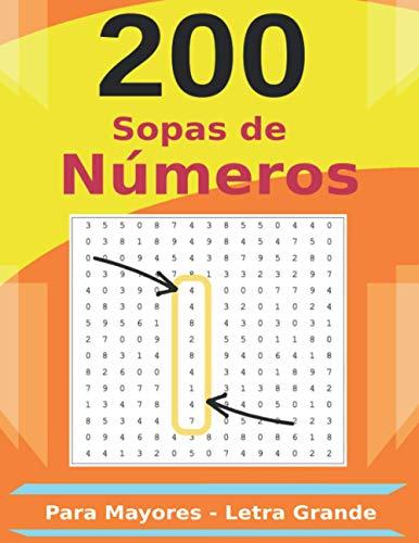 200 Sopas de Números Para Mayores - Letra Grande: Una Sopa por Página   Incluye Soluciones   Regalo Perfecto Para Mayores   Sopa de Letras Numeradas