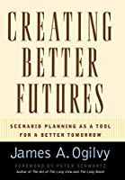 Creating Better Futures: Scenario Planning As a Tool for Social Creativity