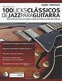 100 Licks Clássicos de Jazz Para Guitarra: Aprenda 100 Licks de Jazz na Guitarra no Estilo dos 20 Maiores Guitarristas do Mundo