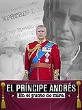 El príncipe Andrés, en el punto de mira