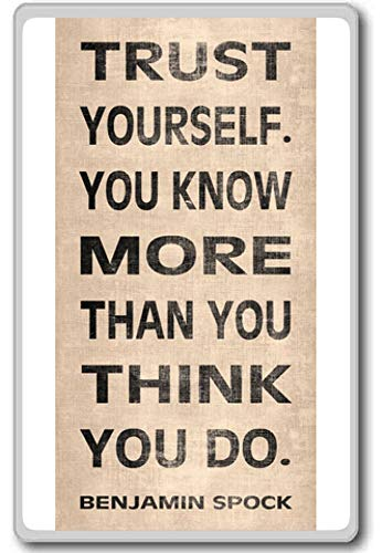 Trust Yourself, You Know More Than You Think - Benjamin Spock - Motivational Quotes Fridge Magnet