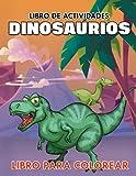 Libro de Actividades Dinosaurios: Libro Para Colorear Para Niños desde 4 -8 Años Con Diseños Divertidos y Entretenidos (Spanish Edition)