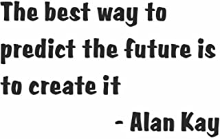 Life Attitude Mindset Positive Outlook Inspirational and Motivational Saying The best way to predict the future is to create it by American Computer Scientist Alan Kay Lettering Art Quote Home Decor - Peel & Stick Sticker - Vinyl Wall Decal - Size : 20 Inches X 30 Inches - 22 Colors Available