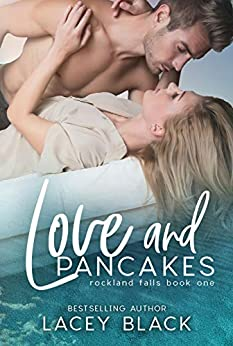 Love and Pancakes (Rockland Falls Book 1) by [Lacey Black]