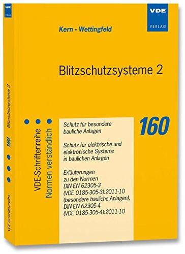 Blitzschutzsysteme 2: Schutz für besondere bauliche Anlagen - Schutz für elektrische und elektronische Systeme in baulichen Anlagen - Erläuterungen zu ... (VDE-Schriftenreihe – Normen verständlich)