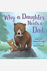 Why a Daughter Needs a Dad: Celebrate Your Father Daughter Bond with this Special Picture Book! Kindle Edition