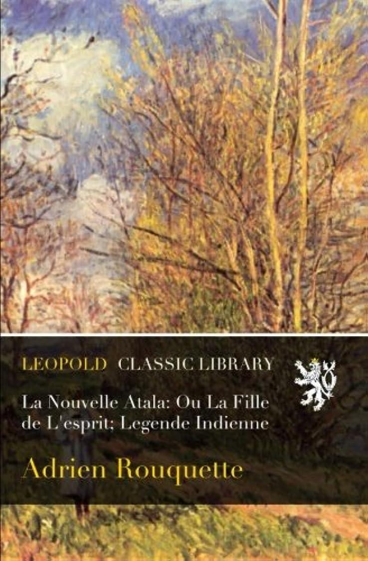 そして前述のコメントLa Nouvelle Atala: Ou La Fille de L'esprit; Legende Indienne