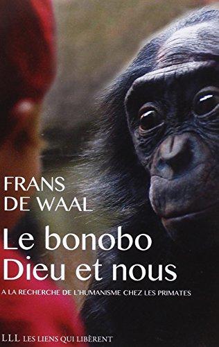 Le bonobo, Dieu et nous: A la recherche de l'humanisme chez les primates