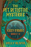 The Pet Detective Mysteries: Kassy O'Roarke Books 1-3