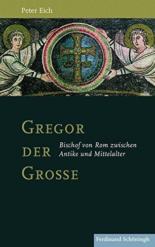 Gregor der Große. Bischof  von Rom zwischen Antike und Mittelalter