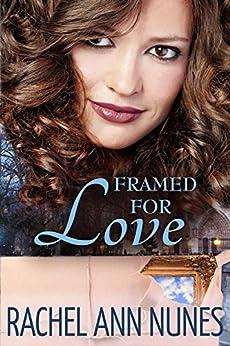 Framed For Love: (Deal for Love, Book 2) (Love Series) by [Rachel Ann Nunes]