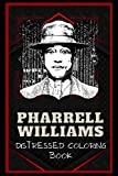 Pharrell Williams Distressed Coloring Book: Artistic Adult Coloring Book