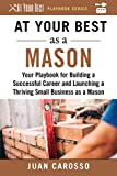 At Your Best as a Mason: Your Playbook for Building a Great Career and Launching a Thriving Small Business as a Mason (At Your Best Playbooks)