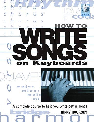 Rooksby, R: How to Write Songs on Keyboards: A Complete Course to Help You Write Better Songs