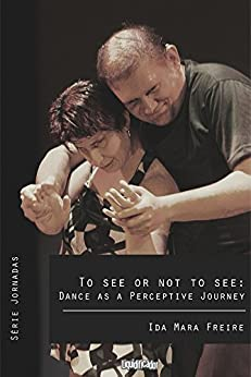 To see or not to see: Dance as a perceptive journey by [Ida Mara Freire]