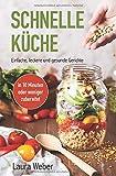 Schnelle Küche: Einfache, leckere und gesunde Gerichte