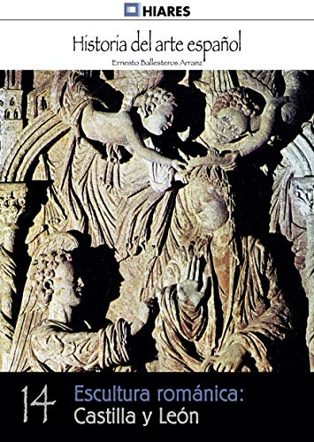 Escultura románica: Castilla y León (Historia del Arte Español nº 14)
