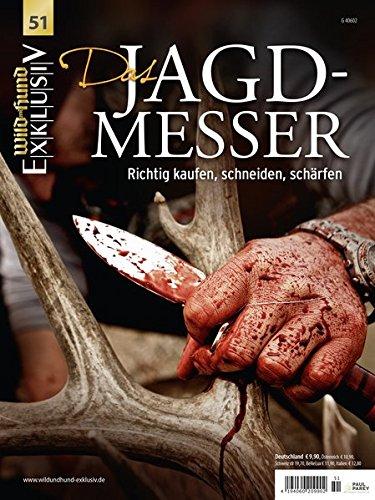 WILD UND HUND Exklusiv Nr. 51: Das Jagdmesser inkl. DVD: Richtig kaufen, schneiden, schärfen