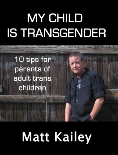 My Child is Transgender: 10 Tips for Parents of Adult Trans Children (10 Trans Tips Book 1)