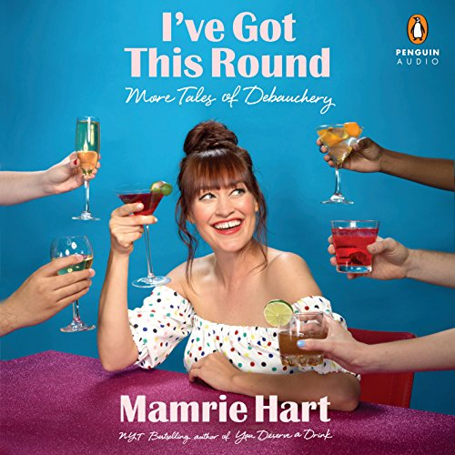 I've Got This Round     More Tales of Debauchery              By:                                                                                                                                 Mamrie Hart                               Narrated by:                                                                                                                                 Mamrie Hart                      Length: 6 hrs and 46 mins     847 ratings     Overall 4.8