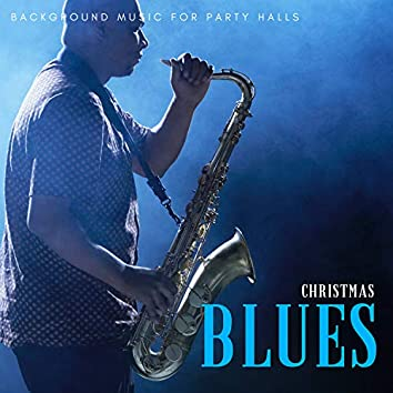 Christmas Blues - Background Music For Party Halls