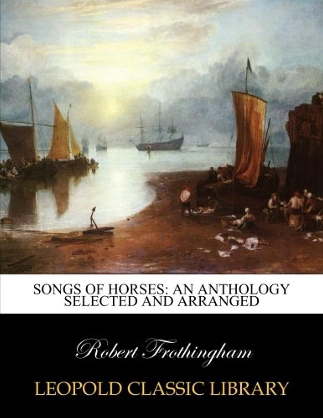 膜やさしく紛争Songs of horses: an anthology selected and arranged