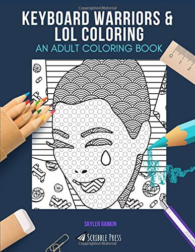 KEYBOARD WARRIORS & LOL COLORING: AN ADULT COLORING BOOK: An Awesome Coloring Book For Adults