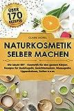 Naturkosmetik selber machen: Die ideale DIY Kosmetik für den ganzen Körper Rezepte für Badekugeln...