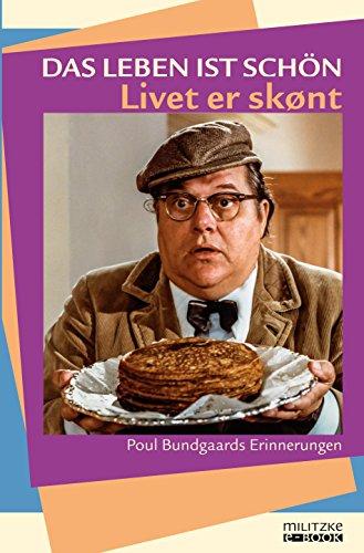 Das Leben ist schön – Livet er skønt: Poul Bundgaards Erinnerungen