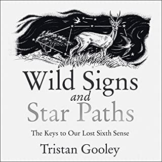 Wild Signs and Star Paths     The Keys to Our Lost Sixth Sense              By:                                                                                                                                 Tristan Gooley                               Narrated by:                                                                                                                                 Peter Noble                      Length: 9 hrs and 59 mins     56 ratings     Overall 4.7