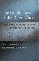 The Faithfulness of the Risen Christ: Pistis and the Exalted Lord in the Pauline Letters