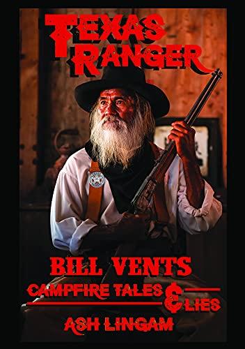 Texas Ranger Bill Vents: Campfire Tales & Lies