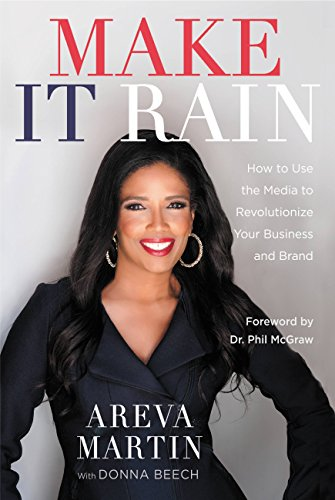 Make It Rain!: How to Use the Media to Revolutionize Your Business & Brand (English Edition)