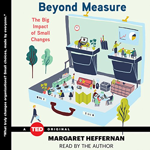 Beyond Measure     The Big Impact of Small Changes              By:                                                                                                                                 Margaret Heffernan                               Narrated by:                                                                                                                                 Margaret Heffernan                      Length: 2 hrs and 39 mins     33 ratings     Overall 4.5