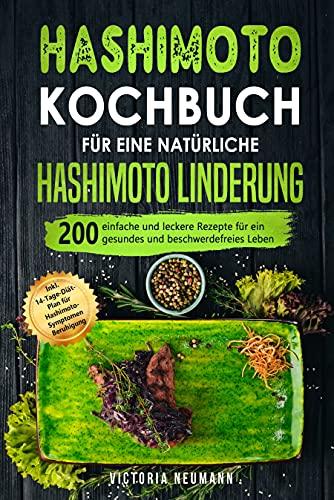 Hashimoto Kochbuch für eine natürliche Hashimoto Linderung: 200 einfache und leckere Rezepte für ein gesundes und beschwerdefreies Leben. Inkl. 14-Tage-Diät-Plan für Hashimoto-Symptomen Beruhigung