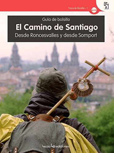 El Camino de Santiago: Desde Roncesvalles y desde Somport: 1 (Traza Bolsillo)