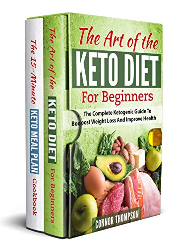 The Complete Keto Diet Cookbook For Beginners: Includes The Art Of The Keto Diet For Beginners & The 15-Minute Keto Meal Plan Cookbook