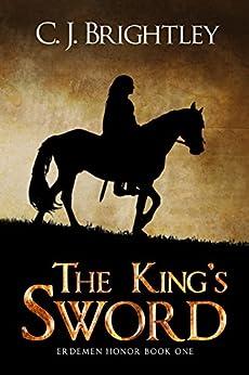 The King's Sword (Erdemen Honor Book 1) by [C. J. Brightley]