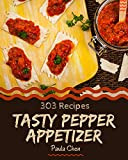 303 Tasty Pepper Appetizer Recipes: A Pepper Appetizer Cookbook from the Heart! (English Edition)
