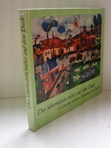 Der Schornstein reitet auf dem Dach, Geschichten Gedichte Zeichnungen von Kindern