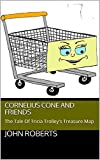 Cornelius Cone And Friends: The Tale Of Tricia Trolley's Treasure Map (The New Adventures Of Cornelius Cone And Friends) (English Edition)