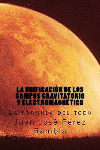 La unificación de los campos gravitatorio y electromagnético: La fórmula del todo