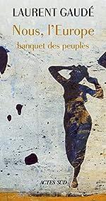 Nous, l'Europe - Banquet des peuples de Laurent Gaudé