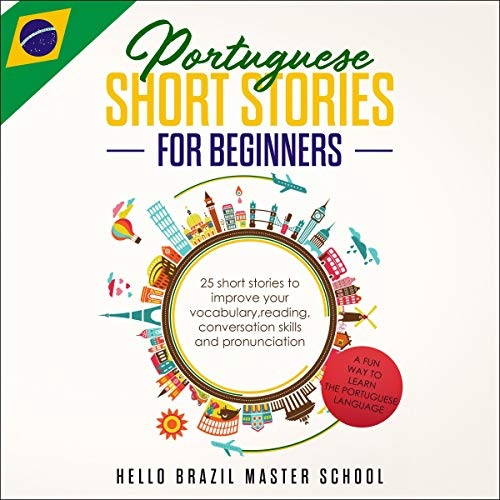 Portuguese Short Stories for Beginners: 25 Short Stories to Improve Your Vocabulary, Reading, Conversation Skills and Pronunciation cover art