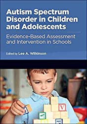 Autism Spectrum Disorder in Children and Adolescents: Evidence-Based Assessment and Intervention in Schools