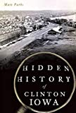 Hidden History of Clinton, Iowa
