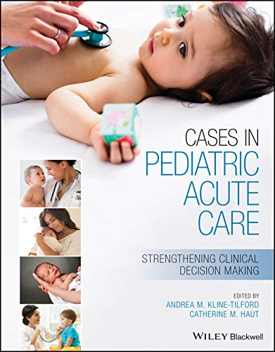 Compare Textbook Prices for Cases in Pediatric Acute Care: Strengthening Clinical Decision Making 1 Edition ISBN 9781119568223 by Kline-Tilford, Andrea,Haut, Catherine