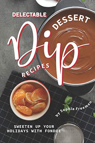 Delectable Dessert Dip Recipes: Sweeten Up Your Holidays with Fondue