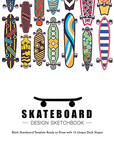 Skateboard Design Sketchbook: V.6 An Activity Book for Creative Your Own Skateboard Blank Template Design Ready to Draw with 13 Unique Deck Shapes | 8.5*11 inches
